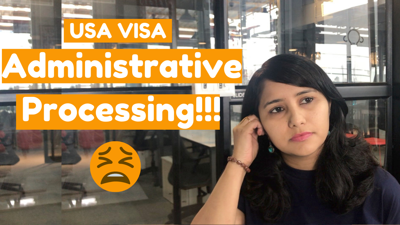 USA B1/B2 visa under administrative processing ? Everything you need to know